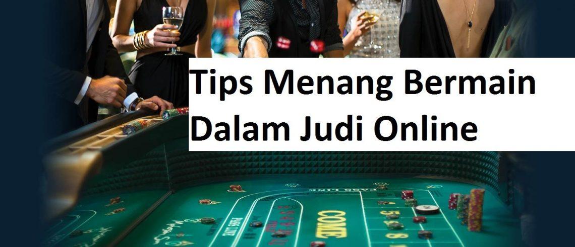 Tips Menang Bermain Dalam Judi Online