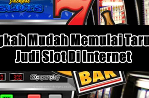 Langkah Mudah Memulai Taruhan Judi Slot Di Internet